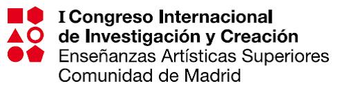 real conservatorio superior de musica de madrid  Congreso Internacional de Investigación y Creación en los Centros Superiores de Enseñanzas Artísticas de la Comunidad de Madrid